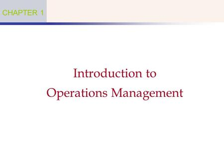 Introduction to Operations Management CHAPTER 1. What is Operations Management?