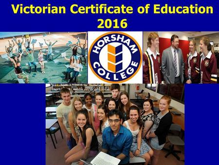 Victorian Certificate of Education 2016. Victorian Certificate of Education (VCE) The VCE is the certificate that the majority of students in Victoria.