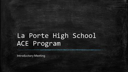 La Porte High School ACE Program Introductory Meeting.