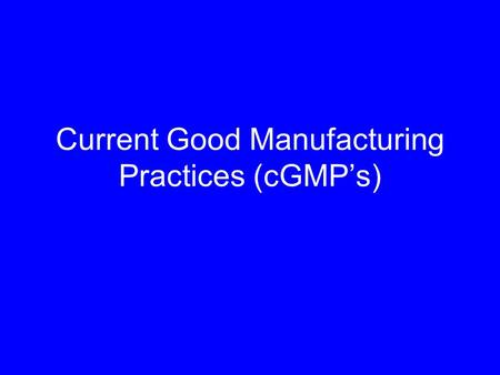 Current Good Manufacturing Practices (cGMP's). Biotechnology using living cells and materials produced by cells to create pharmaceutical, diagnostic,
