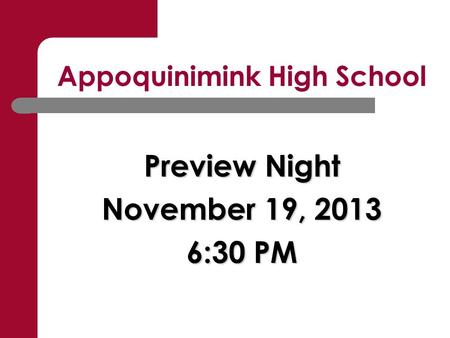 Appoquinimink High School Preview Night November 19, 2013 6:30 PM.