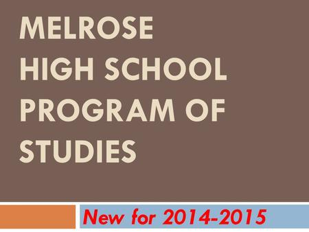 MELROSE HIGH SCHOOL PROGRAM OF STUDIES New for 2014-2015.