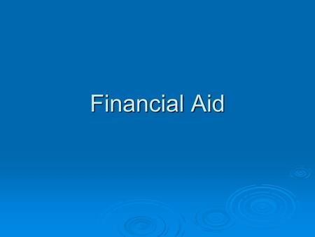 Financial Aid. What Is Financial Aid ?  There are a variety of financial aid tools available to students today, including scholarships, need-based awards,