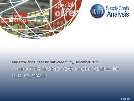 © IGD 2011 Musgrave and United Biscuits case study, December 2011.