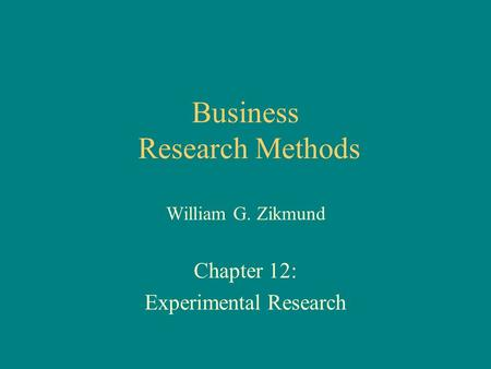 Business Research Methods William G. Zikmund Chapter 12: Experimental Research.
