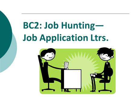 BC2: Job Hunting— Job Application Ltrs.. Cover Letters  Job Letters differ from resumes  Resumes:  Target a type of career  Summarize all your qualifications.