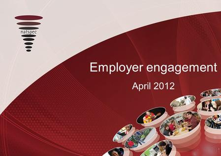 Employer engagement April 2012. Purpose A dual agenda 1.Provide work experience and transition into work for learners 2.Wider social purpose  Participation.