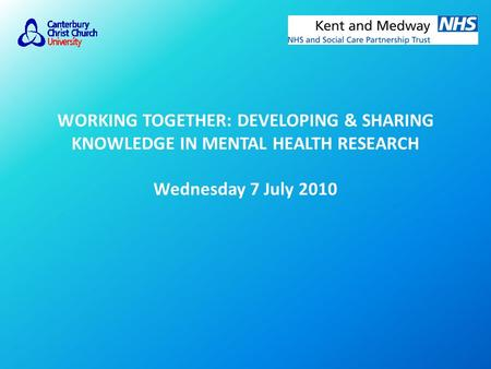 WORKING TOGETHER: DEVELOPING & SHARING KNOWLEDGE IN MENTAL HEALTH RESEARCH Wednesday 7 July 2010.