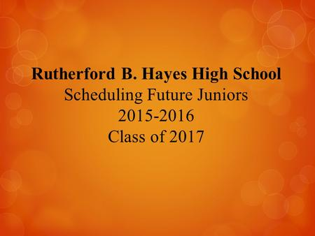 Rutherford B. Hayes High School Scheduling Future Juniors 2015-2016 Class of 2017.