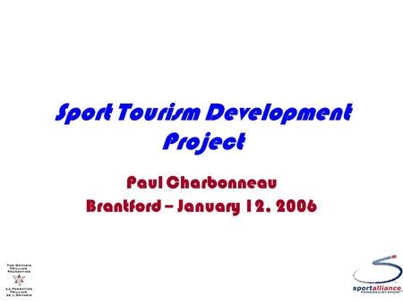 Sport Tourism Development Project Paul Charbonneau Brantford – January 12, 2006.