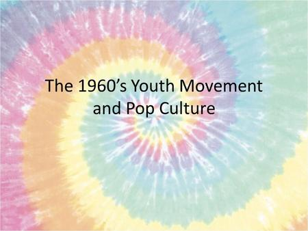 The 1960's Youth Movement and Pop Culture