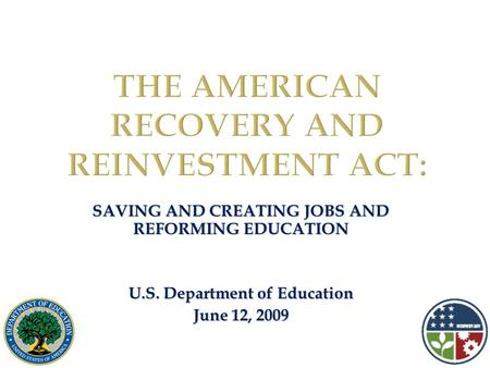 SAVING AND CREATING JOBS AND REFORMING EDUCATION U.S. Department of Education June 12, 2009.