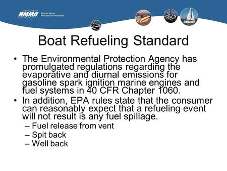 Boat Refueling Standard The Environmental Protection Agency has promulgated regulations regarding the evaporative and diurnal emissions for gasoline spark.