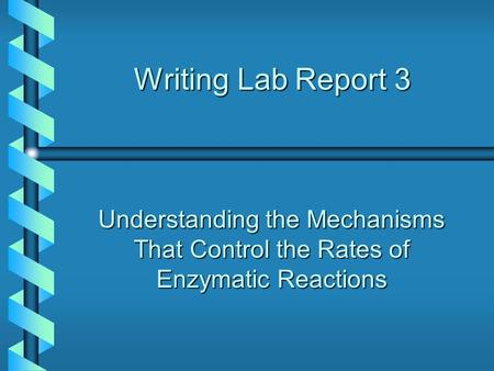 Writing Lab Report 3 Understanding the Mechanisms That Control the Rates of Enzymatic Reactions.
