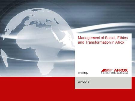 Management of Social, Ethics and Transformation in Afrox July 2013.