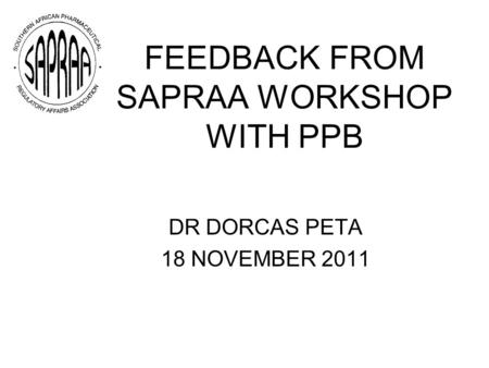 FEEDBACK FROM SAPRAA WORKSHOP WITH PPB DR DORCAS PETA 18 NOVEMBER 2011.