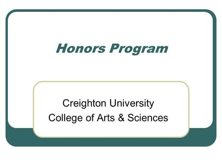 Honors Program Creighton University College of Arts & Sciences.