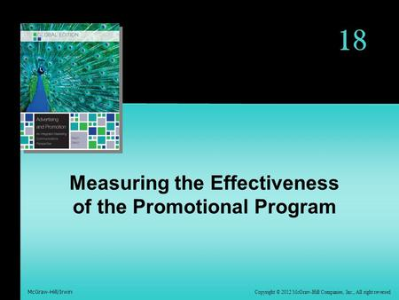 Copyright © 2012 McGraw-Hill Companies, Inc., All right reversed McGraw-Hill/Irwin 18 Measuring the Effectiveness of the Promotional Program.