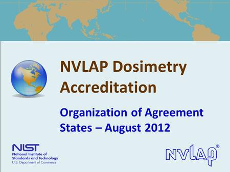 NVLAP Dosimetry Accreditation Organization of Agreement States – August 2012.