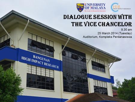 DIALOGUE SESSION WITH THE VICE CHANCELOR 9.30 am 25 March 2014 (Tuesday) Auditorium, Kompleks Perdanasiswa.