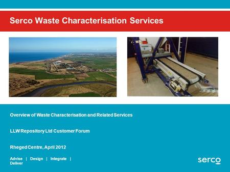 Serco Public Serco Waste Characterisation Services Advise | Design | Integrate | Deliver Overview of Waste Characterisation and Related Services LLW Repository.