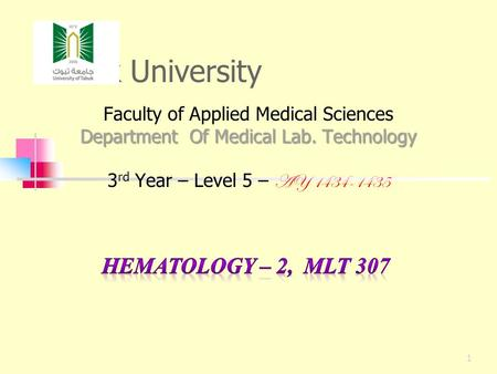Tabuk University Faculty of Applied Medical Sciences Department Of Medical Lab. Technology 3 rd Year – Level 5 – AY 1434-1435 1.