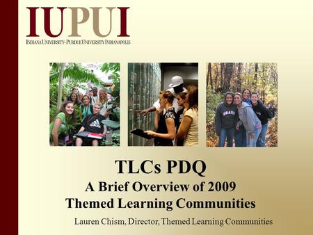 TLCs PDQ A Brief Overview of 2009 Themed Learning Communities Lauren Chism, Director, Themed Learning Communities.