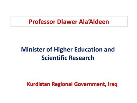 Professor Dlawer Ala'Aldeen. Reformation of Higher Education and Scientific Research, Kurdistan Region, Iraq.