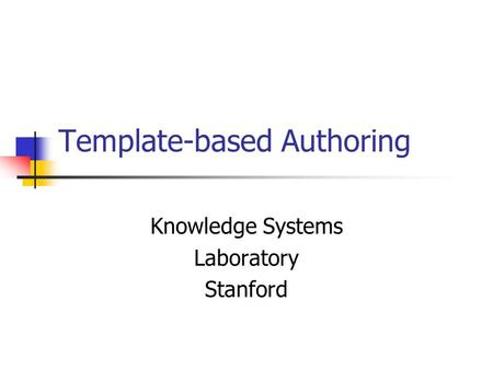 Template-based Authoring Knowledge Systems Laboratory Stanford.