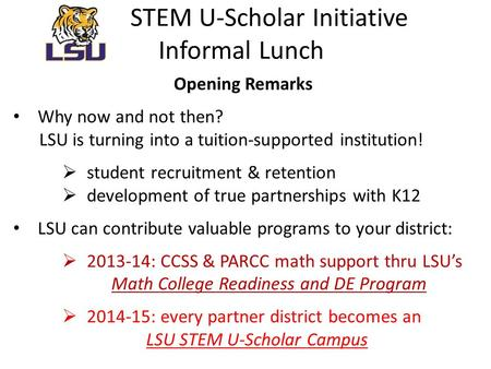 STEM U-Scholar Initiative Informal Lunch Opening Remarks Why now and not then? LSU is turning into a tuition-supported institution!  student recruitment.