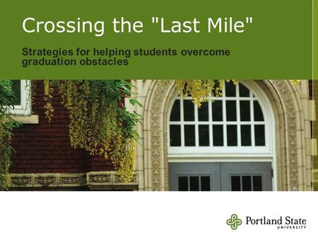 Crossing the Last Mile Strategies for helping students overcome graduation obstacles.