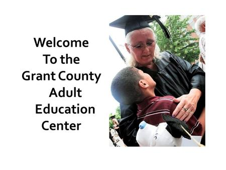 Welcome To the Grant County Adult Education Center.