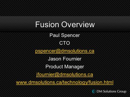Fusion Overview Paul Spencer CTO Jason Fournier Product Manager