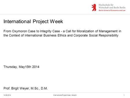 International Project Week From Oxymoron Case to Integrity Case - a Call for Moralization of Management in the Context of International Business Ethics.