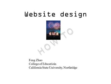 Website design Feng Zhao College of Educatioin California State University, Northridge.