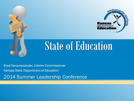 Brad Neuenswander, Interim Commissioner Kansas State Department of Education 2014 Summer Leadership Conference.