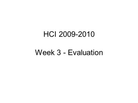 HCI 2009-2010 Week 3 - Evaluation. Breaking news… Brain computer interaction (Radio 4, 6/10/09, 0720) Research relating to mind input. Seen as of possible.