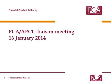FCA/APCC liaison meeting 16 January 2014 1. Agenda 2 Review of APCC/FCA charter Crowdfunding update Permissions KPIs Review feedback from APCC September.