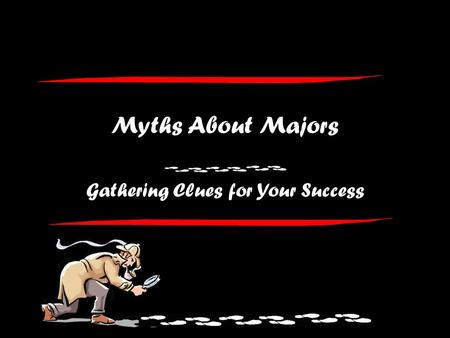 Myths About Majors Gathering Clues for Your Success.