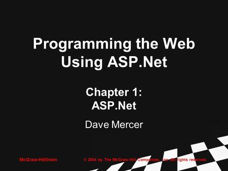 © 2004 by The McGraw-Hill Companies, Inc. All rights reserved. McGraw-Hill/Irwin Programming the Web Using ASP.Net Chapter 1: ASP.Net Dave Mercer.