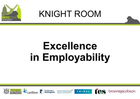 Excellence in Employability KNIGHT ROOM. John Yarham Chief Executive of Futures Advice, Skills and Employment Excellence in Employability.