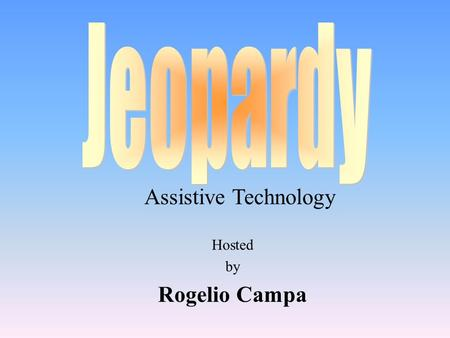 Hosted by Rogelio Campa Assistive Technology 100 200 400 300 400 AT Fixes IEP Types of ATAT Categories 300 200 400 200 100 500 100.