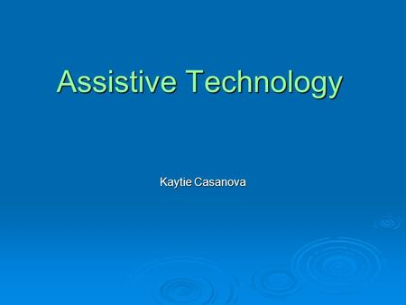 Assistive Technology Kaytie Casanova. What is Assistive Technology?  IDEA describes Assistive Technology as:  A device any item, piece of equipment,