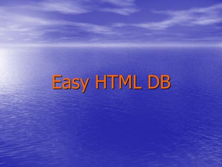 Easy HTML DB. Michael Cunningham Developer/Database Administrator.