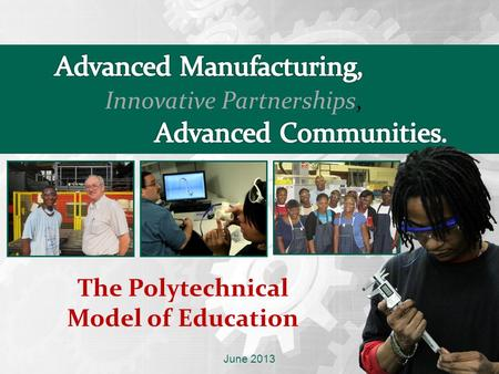 June 2013 The Polytechnical Model of Education. First Implementation of 'Polytechnical Model'