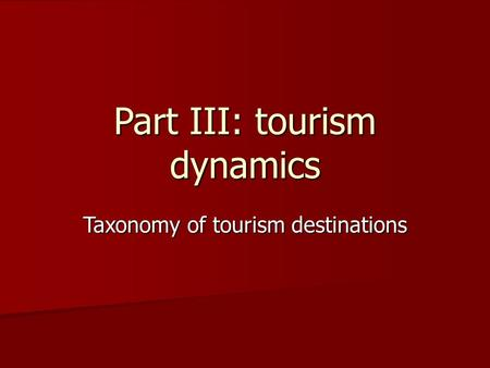 Part III: tourism dynamics Taxonomy of tourism destinations.
