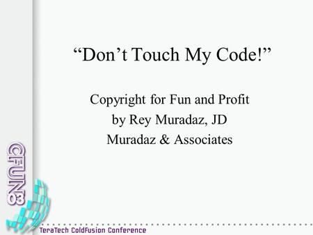 """Don't Touch My Code!"" Copyright for Fun and Profit by Rey Muradaz, JD Muradaz & Associates."