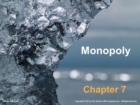 <strong>Monopoly</strong> Chapter 7 Copyright © 2011 by The McGraw-Hill Companies, Inc. All Rights Reserved.McGraw-Hill/Irwin.