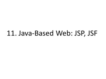 11. Java-Based Web: JSP, JSF. 2 Motto: Rule 1: Our client is always right Rule 2: If you think our client is wrong, see Rule 1. - Anonymous.