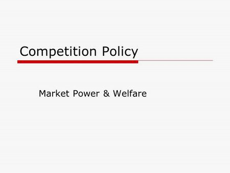 Competition Policy Market Power & Welfare. Market Power & Efficiency  Allocative Efficiency  Productive Efficiency  Dynamic Efficiency.